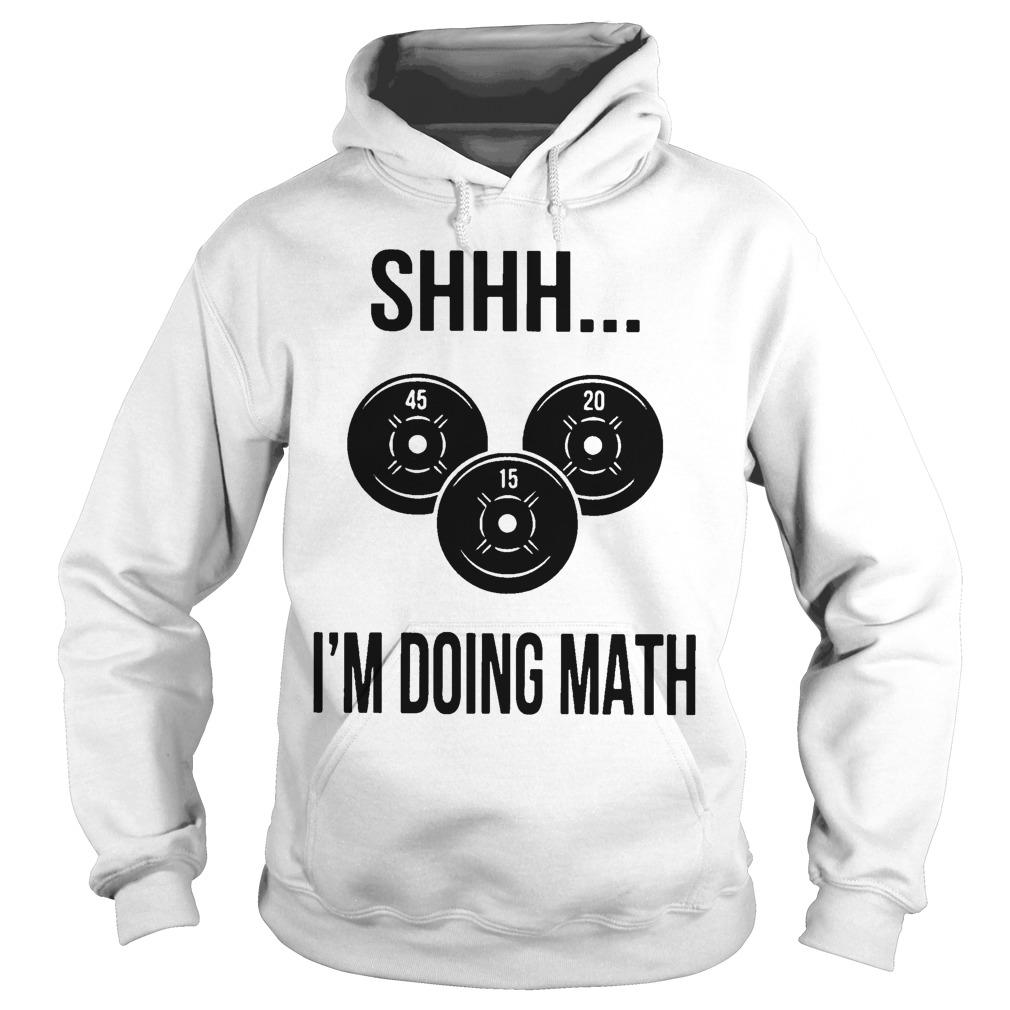 Weight Lifting Shhh I'm Doing Math Hoodie