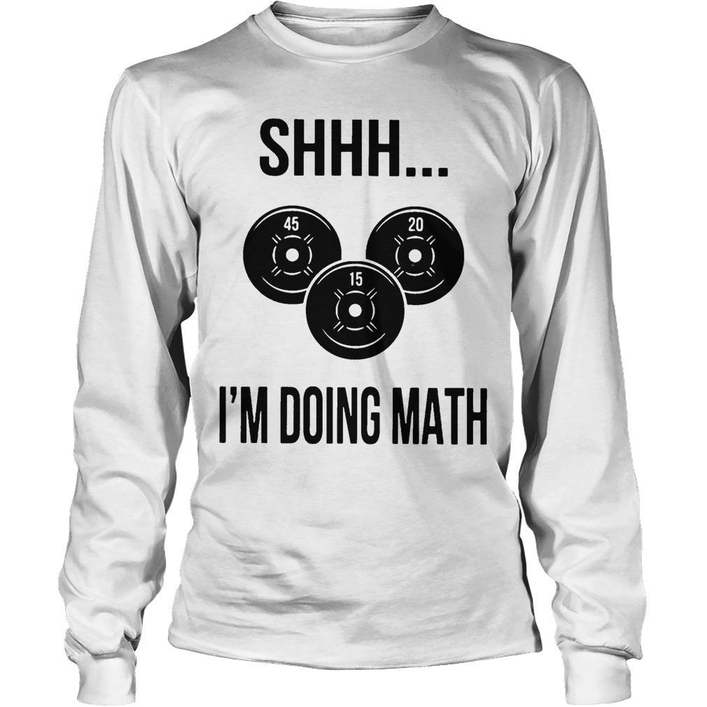 Weight Lifting Shhh I'm Doing Math Longsleeve