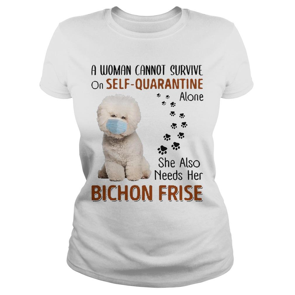 A Woman Cannot Survive On Self Quarantine Alone She Also Needs Her Bichon Frise Longsleeve