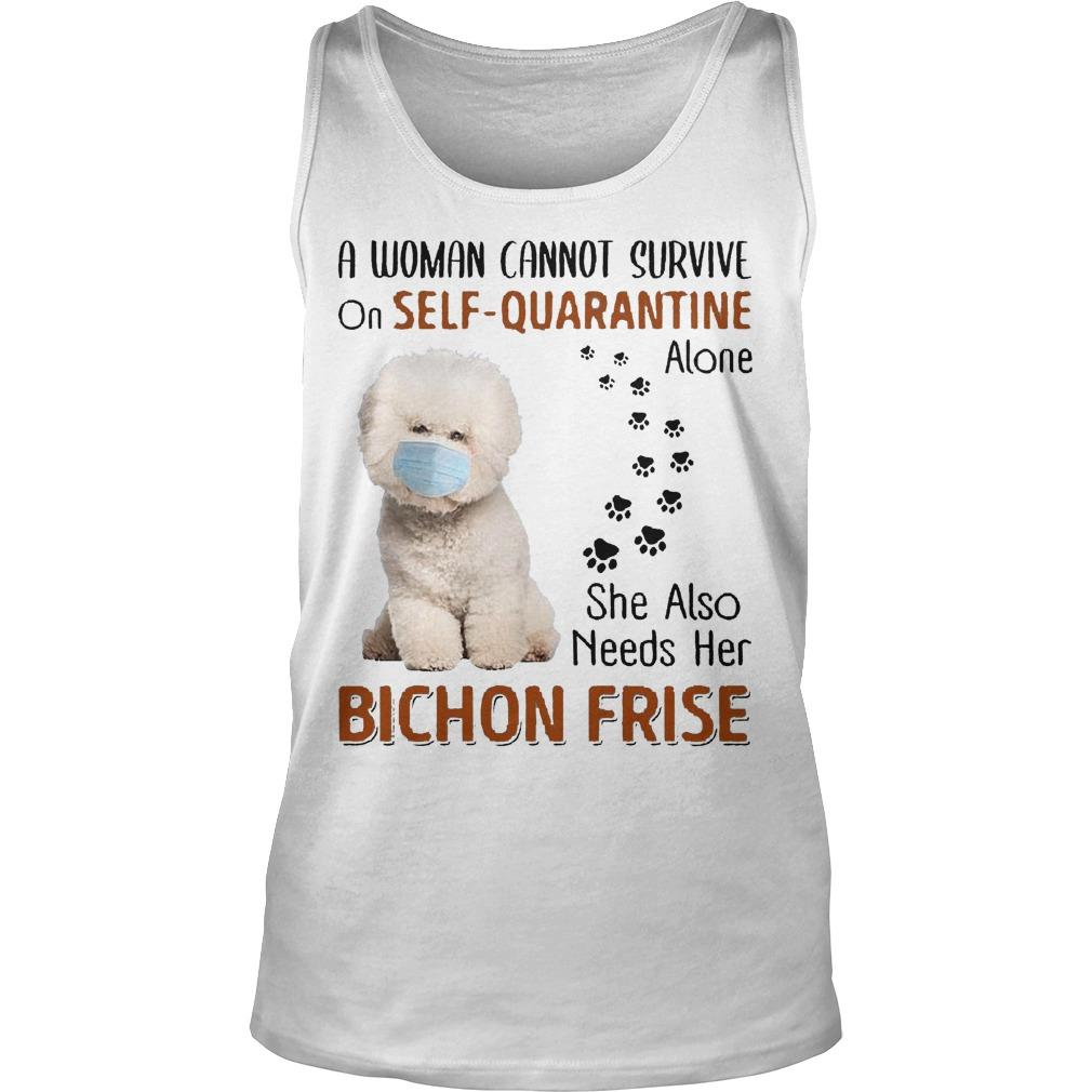 A Woman Cannot Survive On Self Quarantine Alone She Also Needs Her Bichon Frise Tank Top