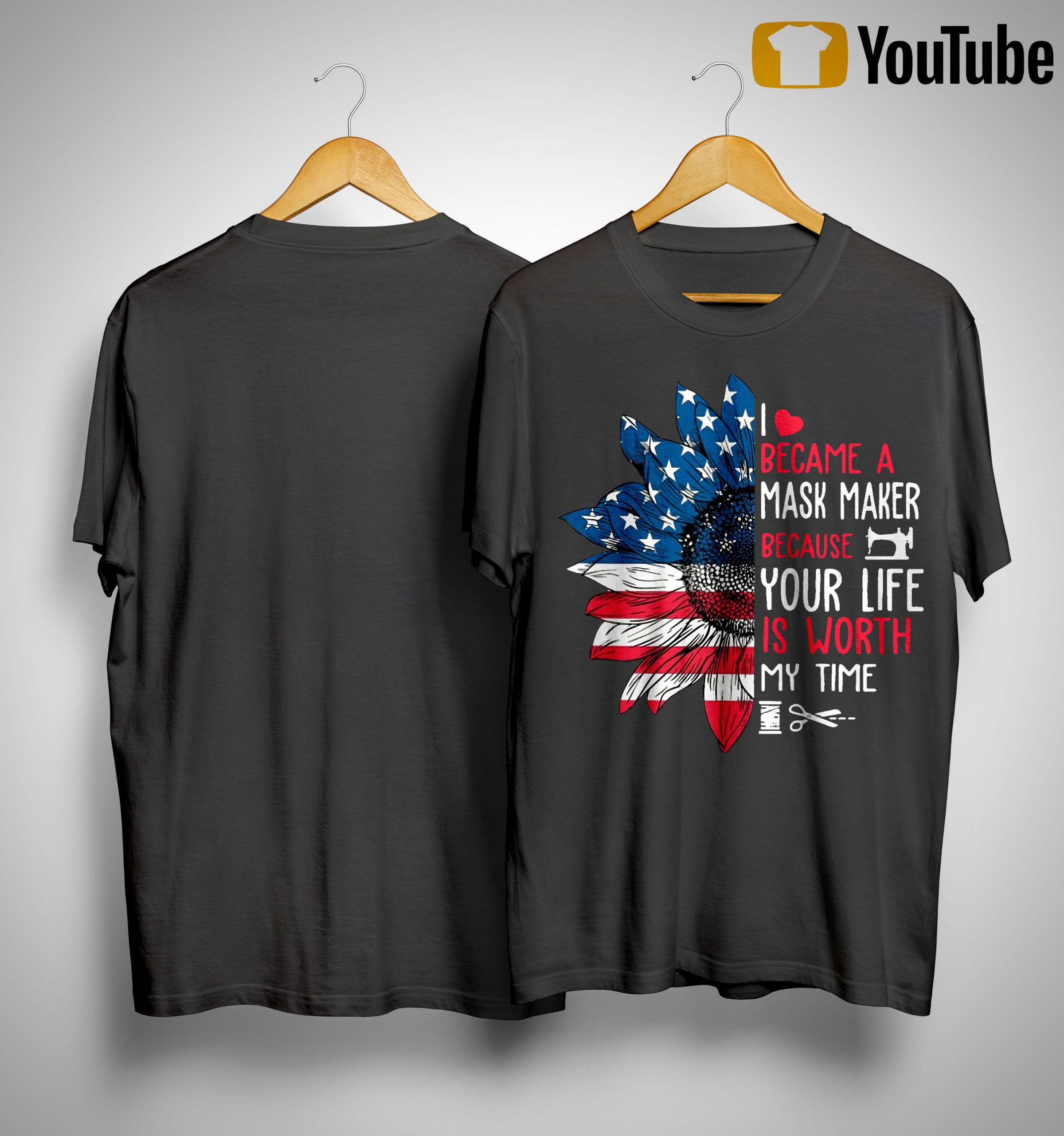 America Sunflower I Became A Mask Maker Because Your Life Is Worth My Time Shirt
