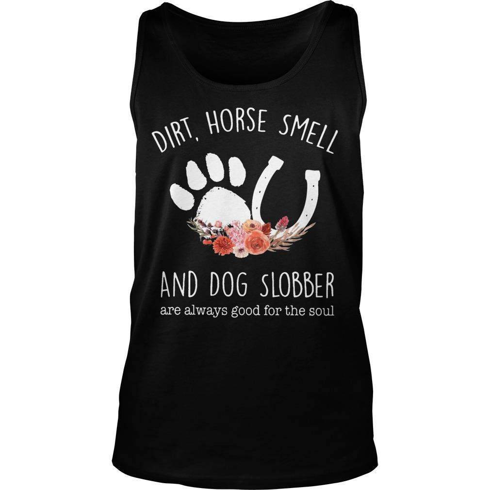 Dirt Horse Smell And Dog Slobber Are Always Good For The Soul Tank Top
