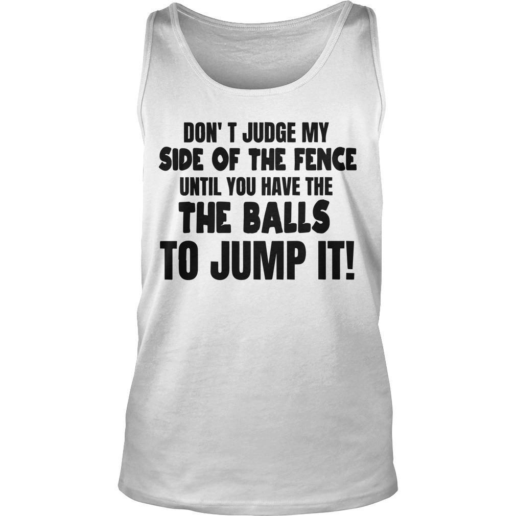 Don't Judge My Side Of The Fence Until You Have The Balls To Jump It Tank Top