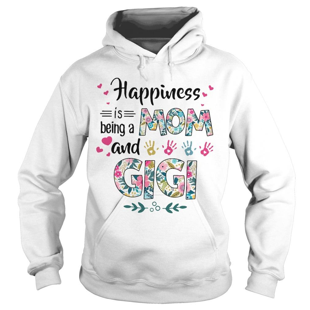 Happiness Mom Is Being A Mom And Gigi Hoodie