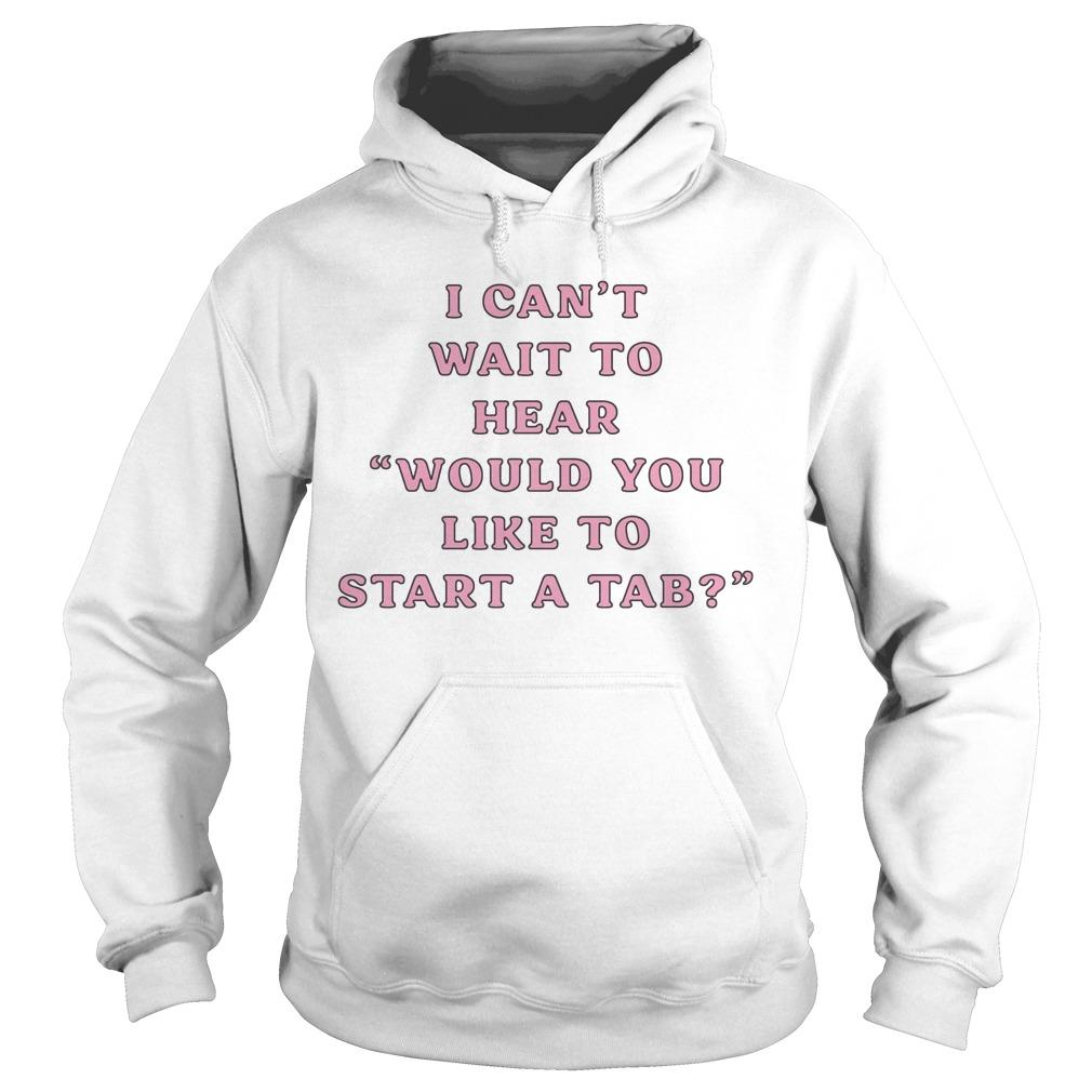 I Can't Wait To Hear Would You Like To Start A Tab Hoodie