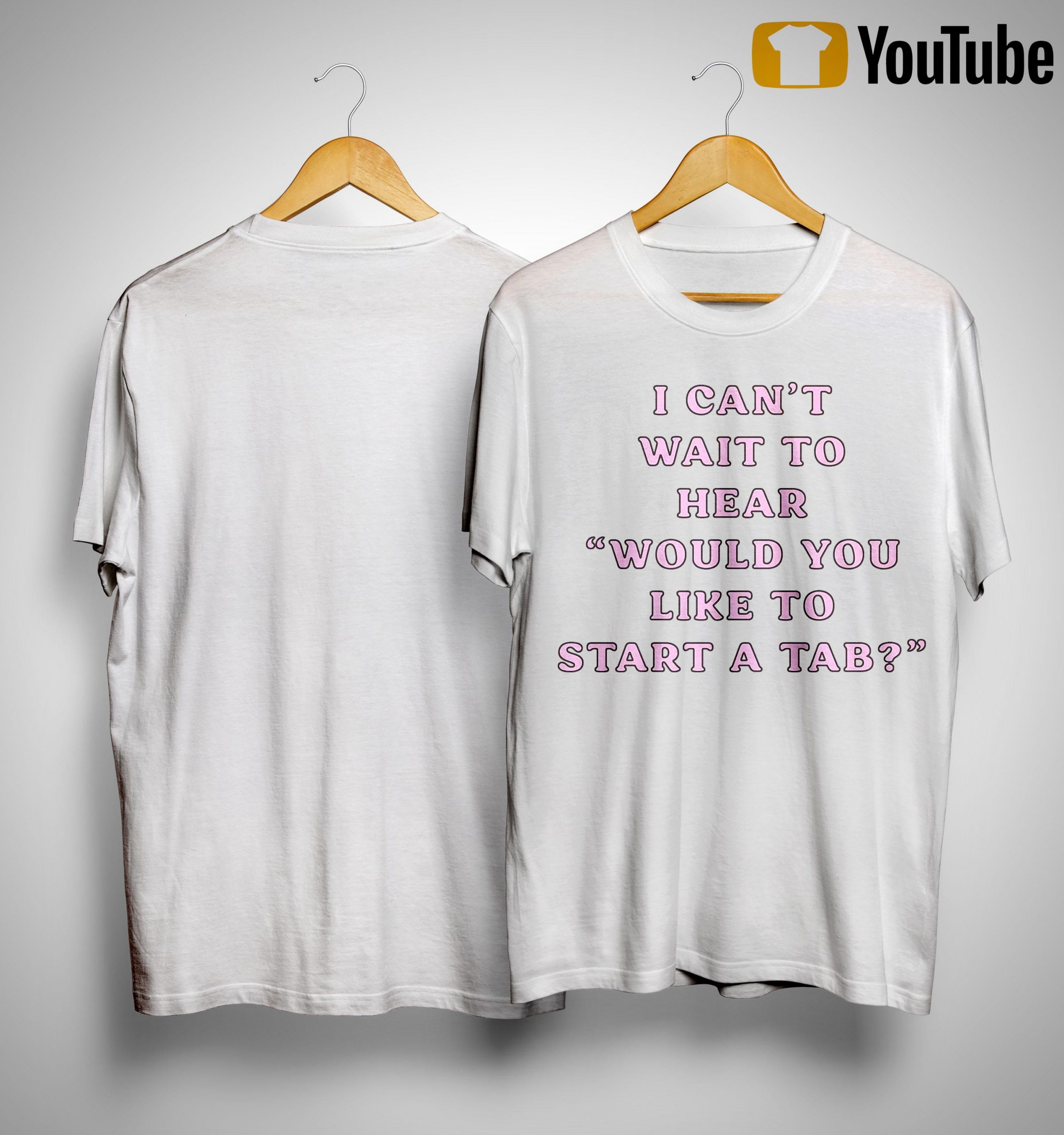 I Can't Wait To Hear Would You Like To Start A Tab Shirt