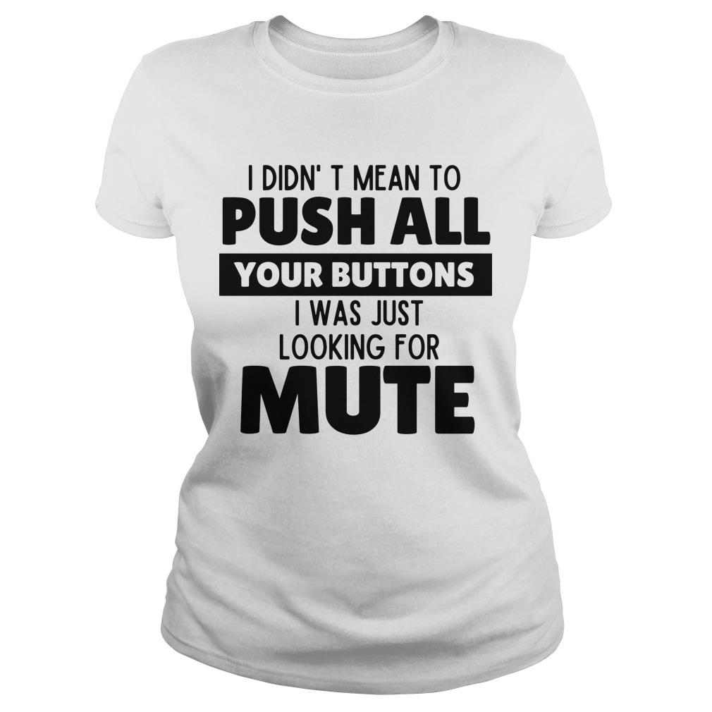 I Didn't Mean To Push All Your Buttons I Was Just Looking For Mute Longsleeve
