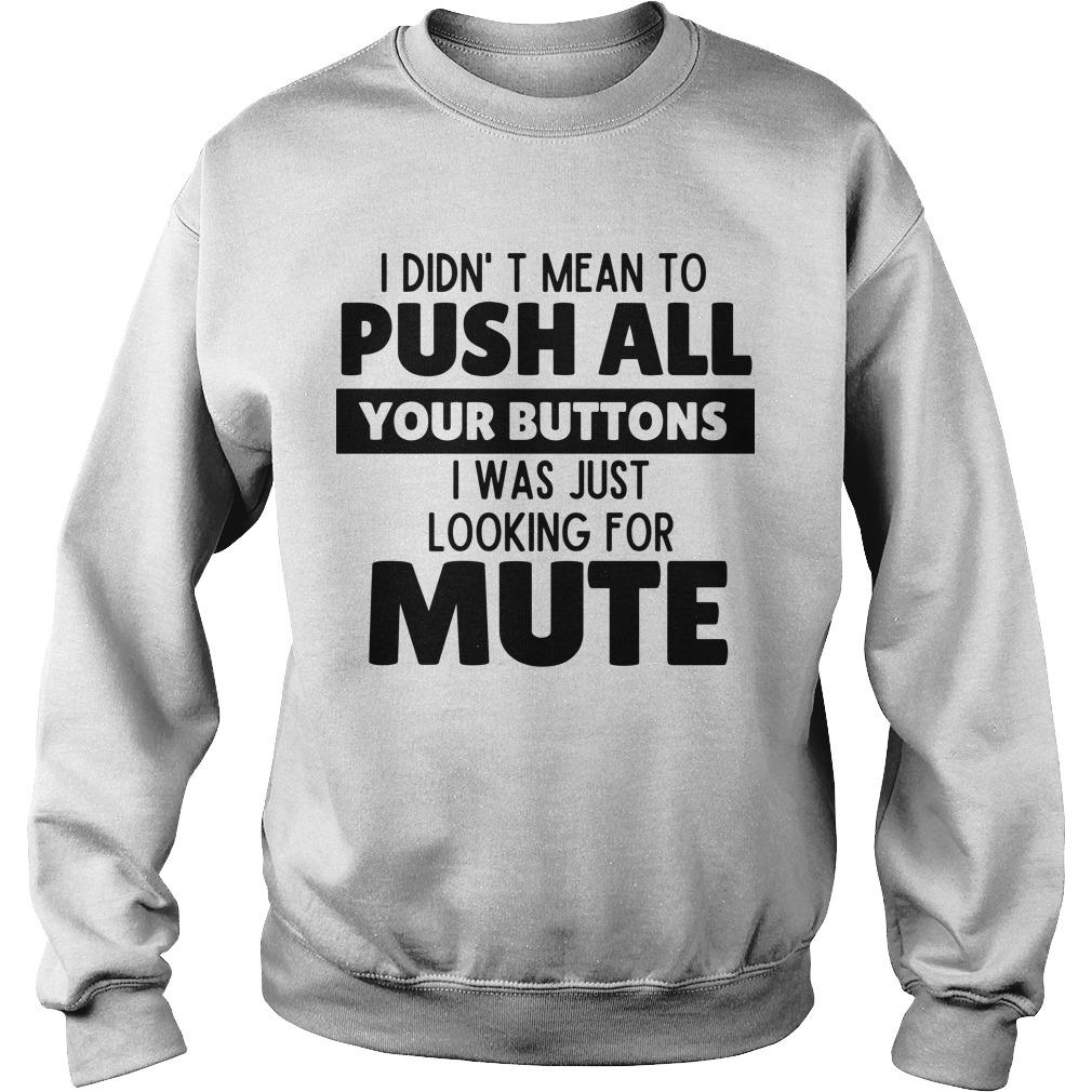 I Didn't Mean To Push All Your Buttons I Was Just Looking For Mute Sweater