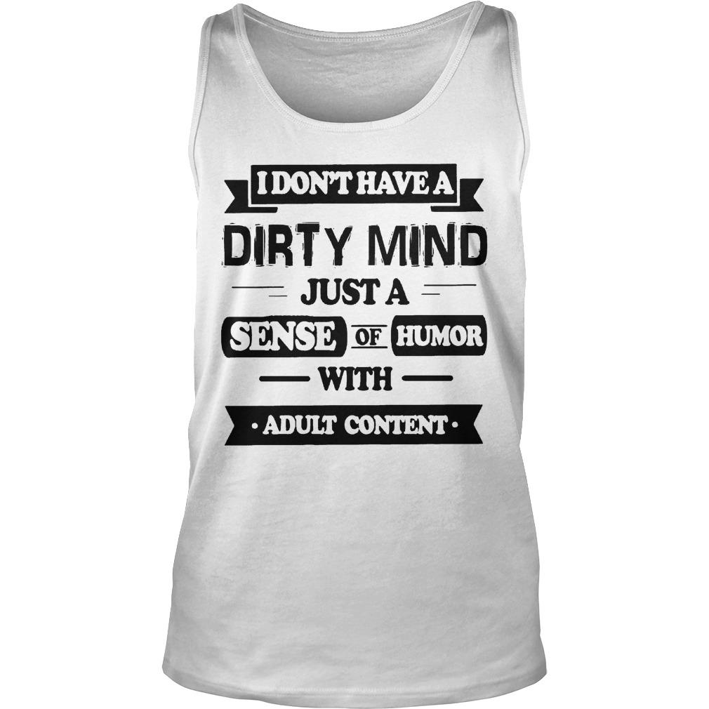 I Don't Have A Dirty Mind Just A Sense Of Humor With Adult Content Tank Top