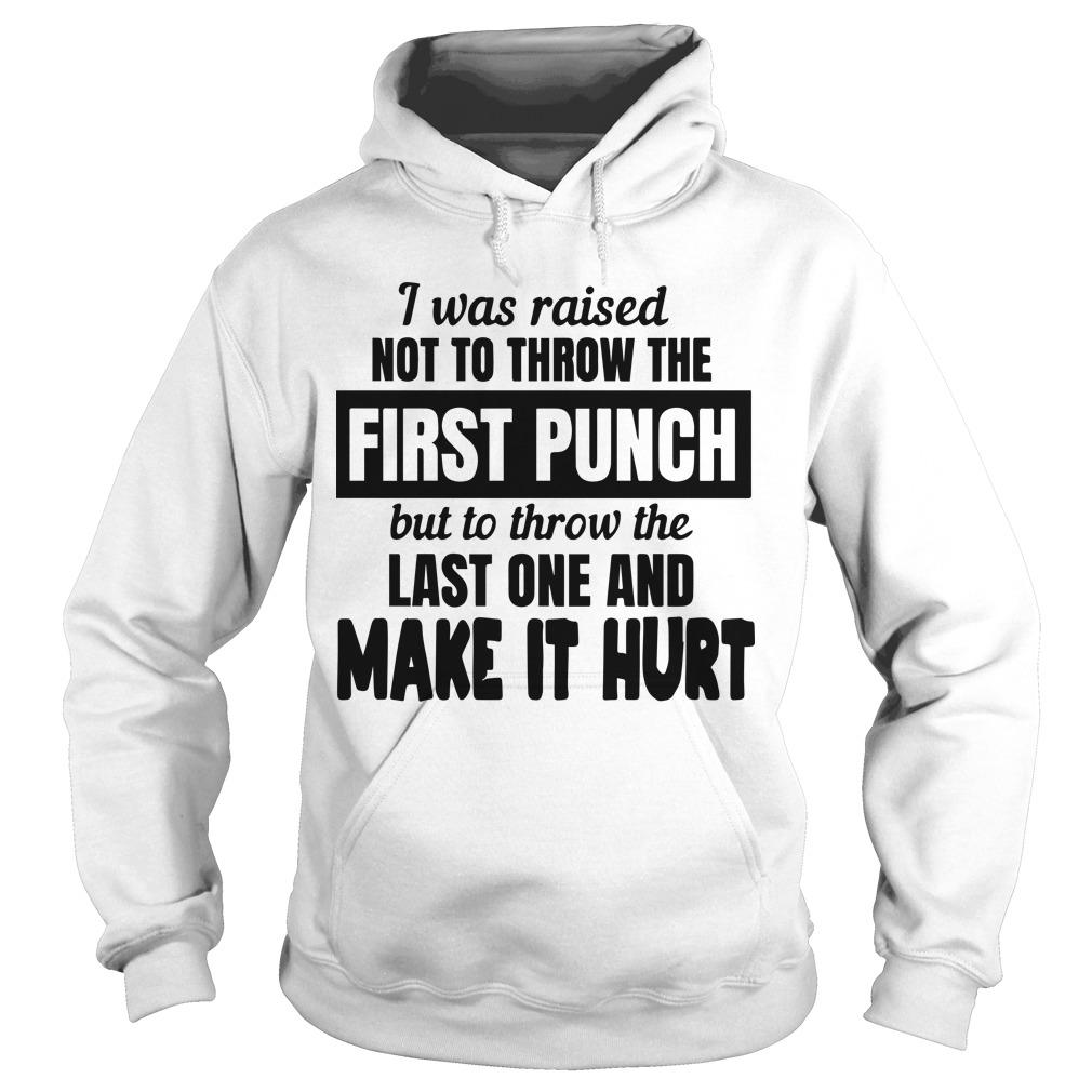 I Was Raised Not To Throw The First Punch But To Throw The Last One Hoodie