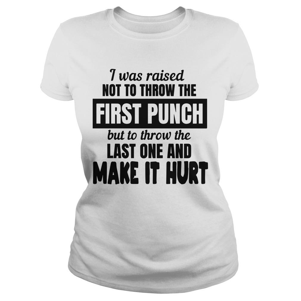 I Was Raised Not To Throw The First Punch But To Throw The Last One Longsleeve