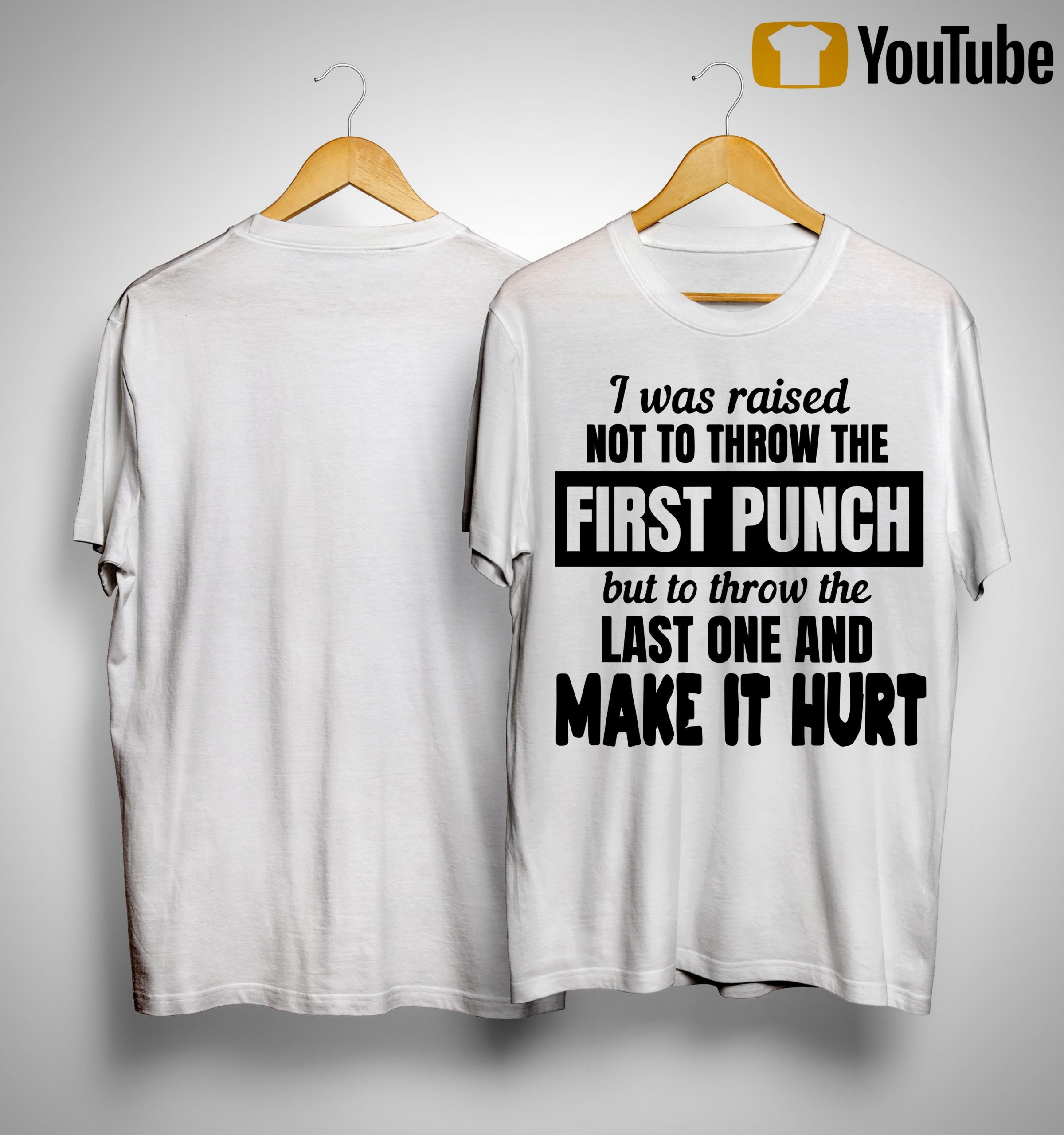 I Was Raised Not To Throw The First Punch But To Throw The Last One Shirt