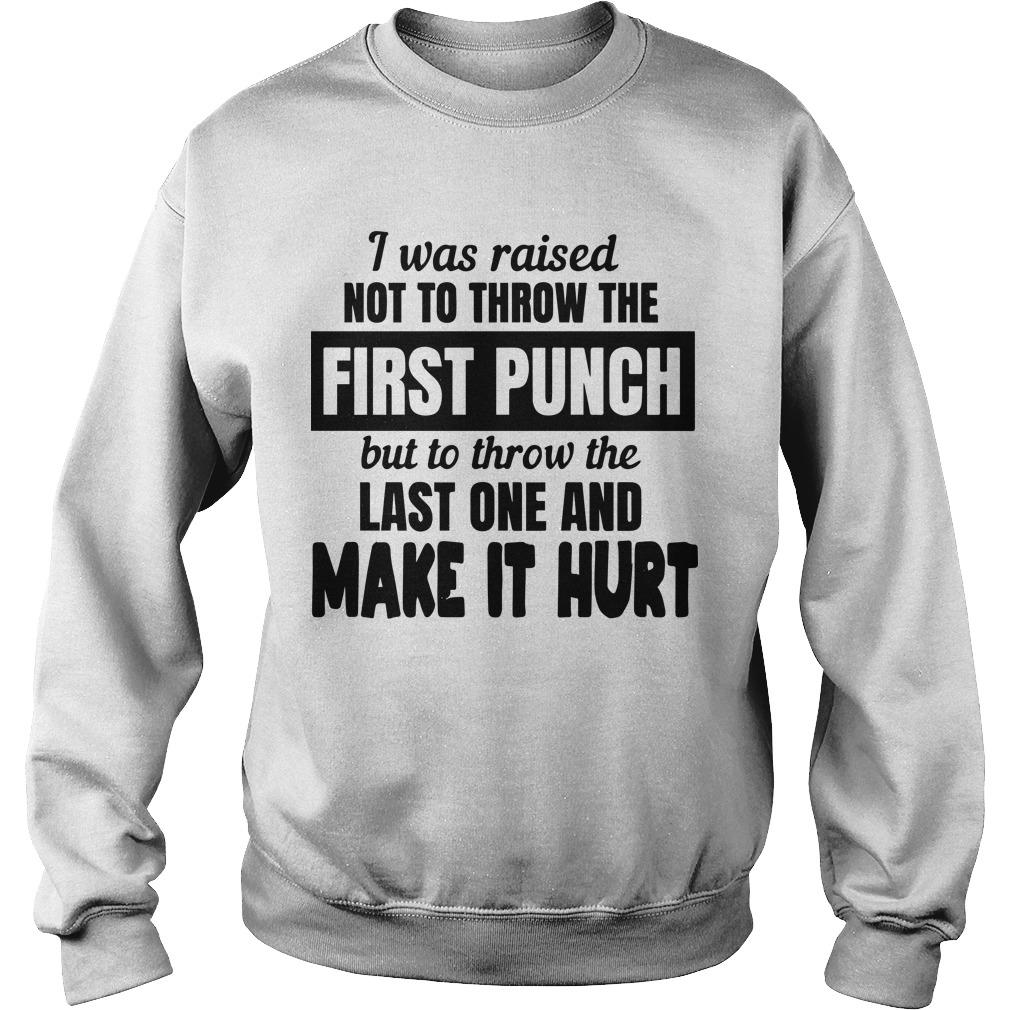 I Was Raised Not To Throw The First Punch But To Throw The Last One Sweater