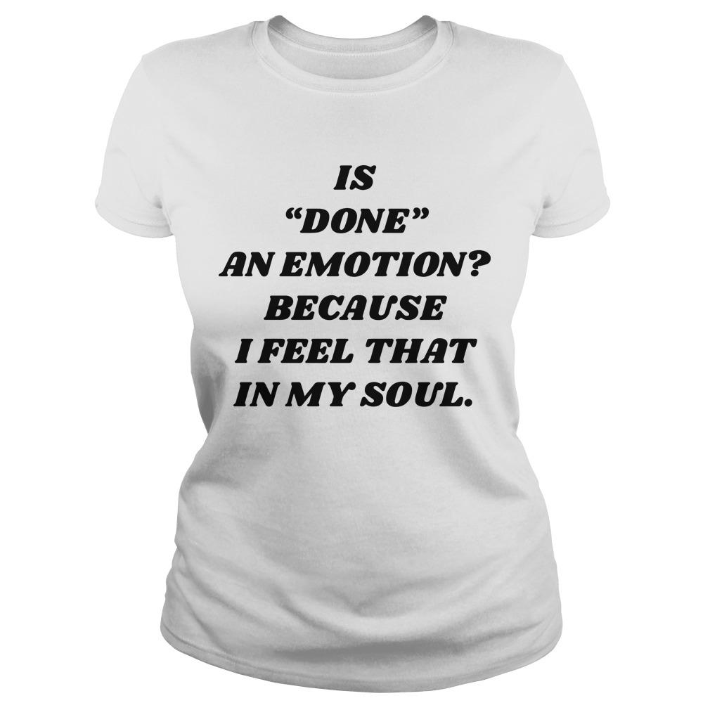 Is Done An Emotion Because I Feel That In My Soul Longsleeve