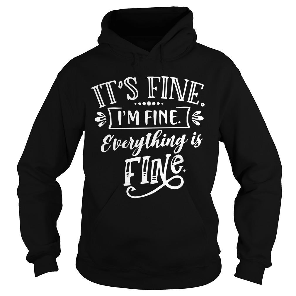 Its Fine Im Fine Everything Is Fine Hoodie