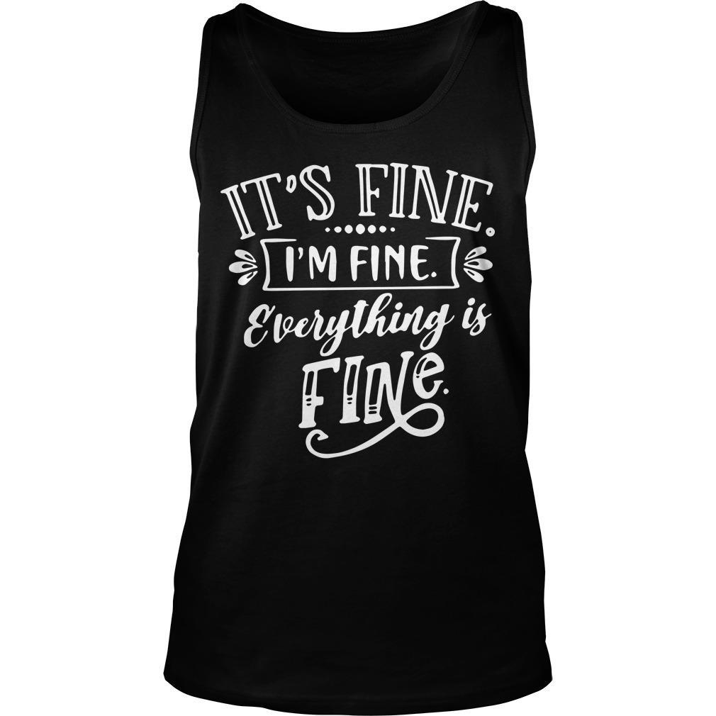 Its Fine Im Fine Everything Is Fine Tank Top
