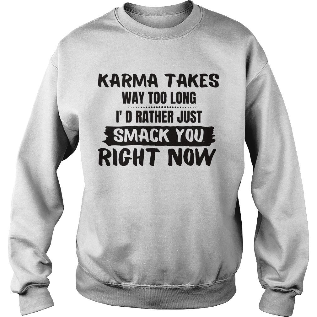 Karma Takes Way Too Long I'd Rather Just Smack You Right Now Sweater