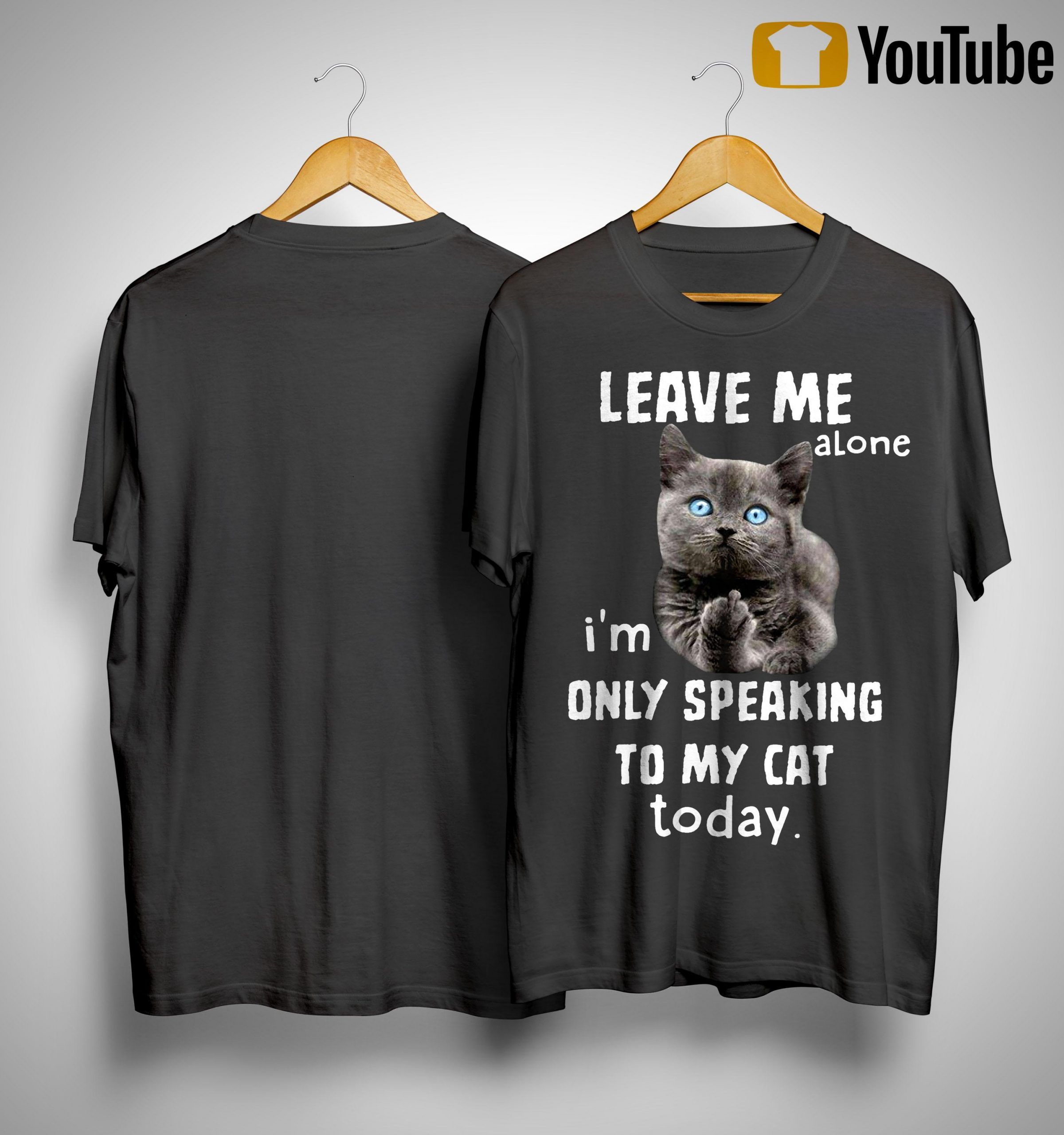 Leave Me Alone I'm Only Speaking To My Cat Today Shirt