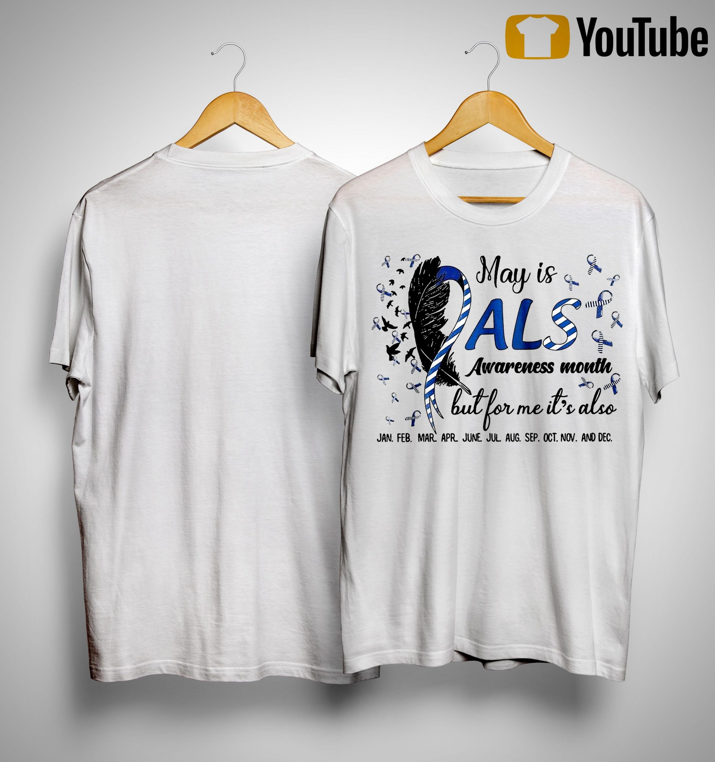 May Is Als Awareness Month But For Me It's Also Jan Feb Mar Apr Shirt
