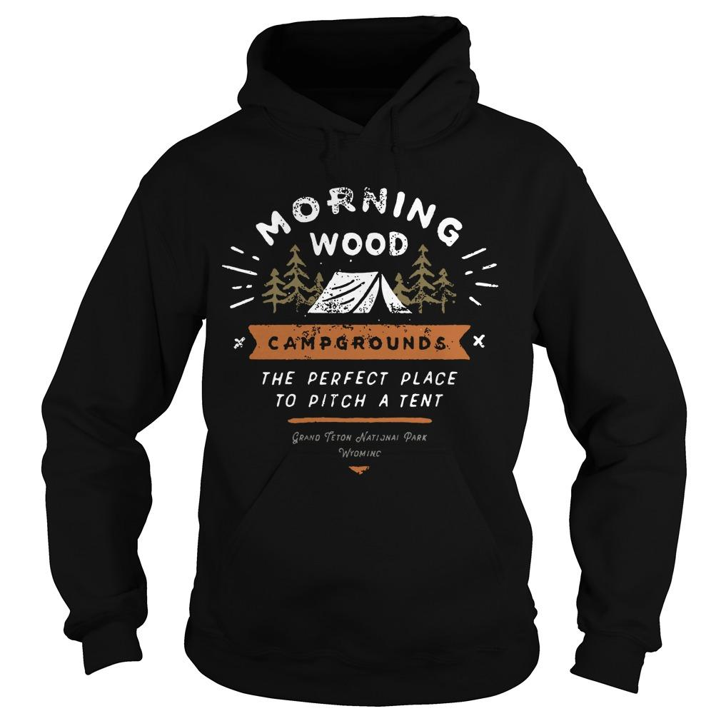 Morning Wood Campgrounds The Perfect Place To Pitch A Tent Hoodie