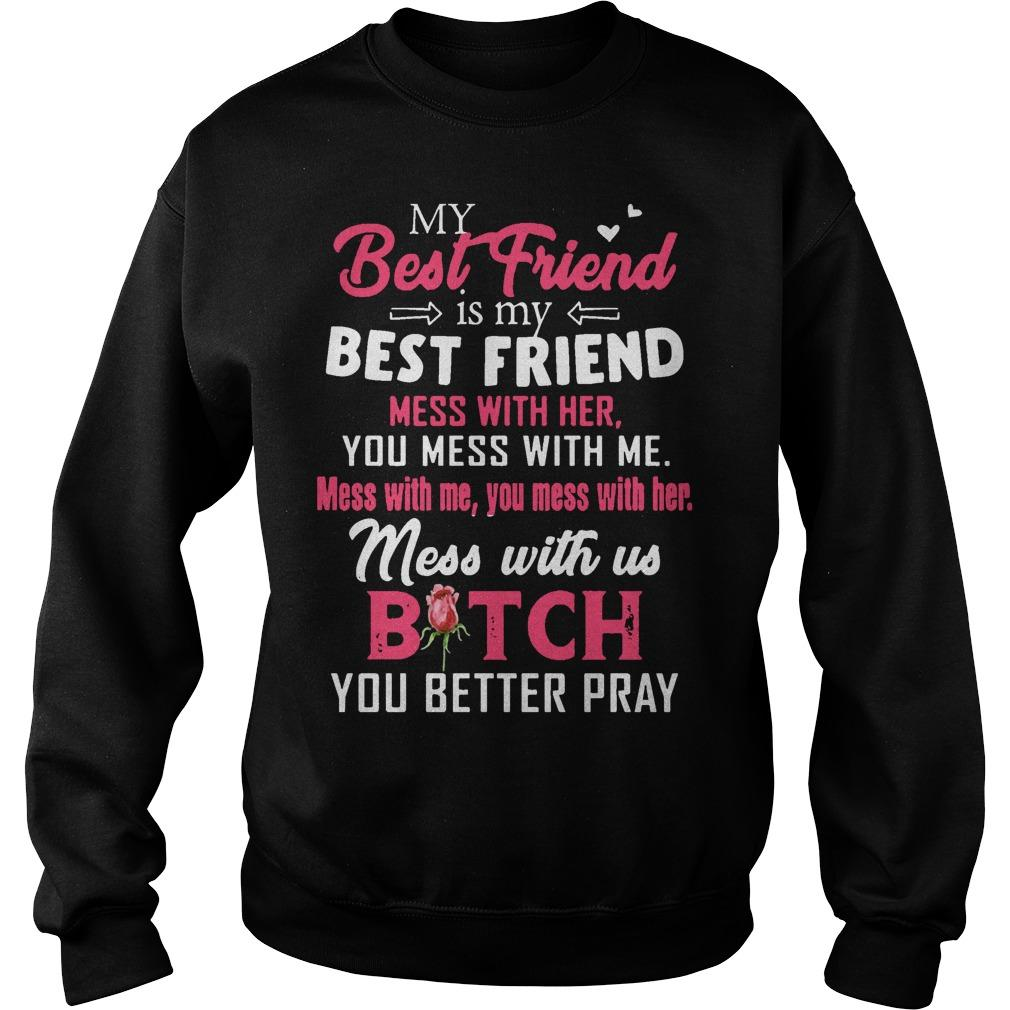 My Best Friend Is My Best Friend Mess With Her You Mess With Me Sweater