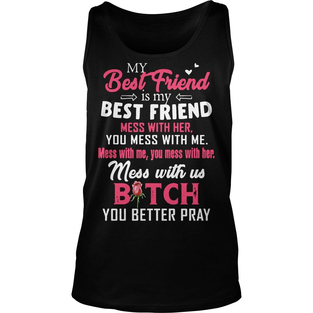 My Best Friend Is My Best Friend Mess With Her You Mess With Me Tank Top