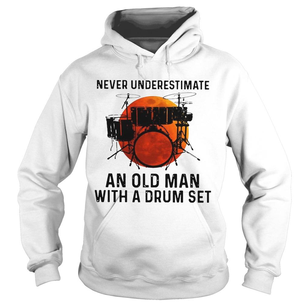 Never Underestimate An Old Man With A Drum Set Hoodie