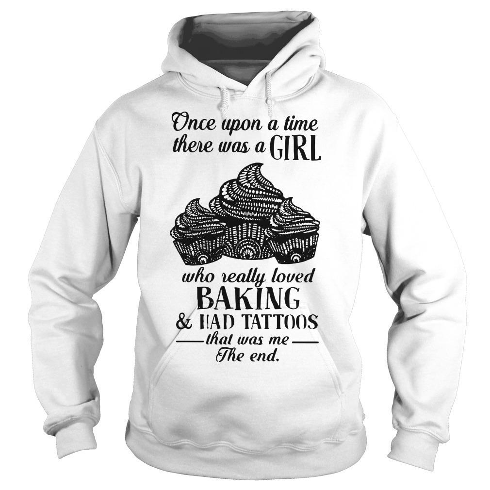 Once Upon A Time There Was A Girl Who Really Loved Baking And Had Tattoos Hoodie