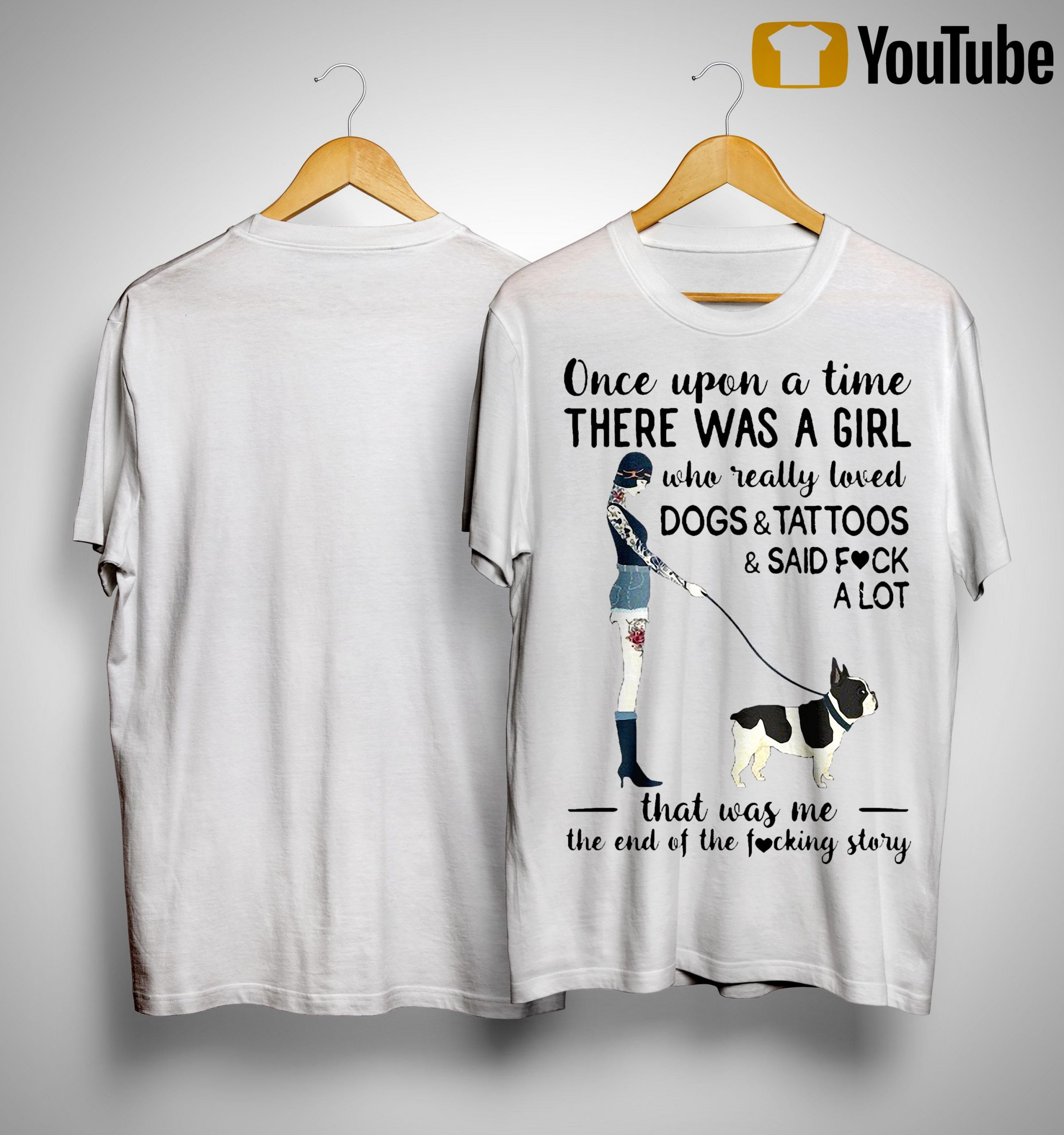 Once Upon A Time There Was A Girl Who Really Loved Dogs And Tattoos And Said Fuck Alot Shirt