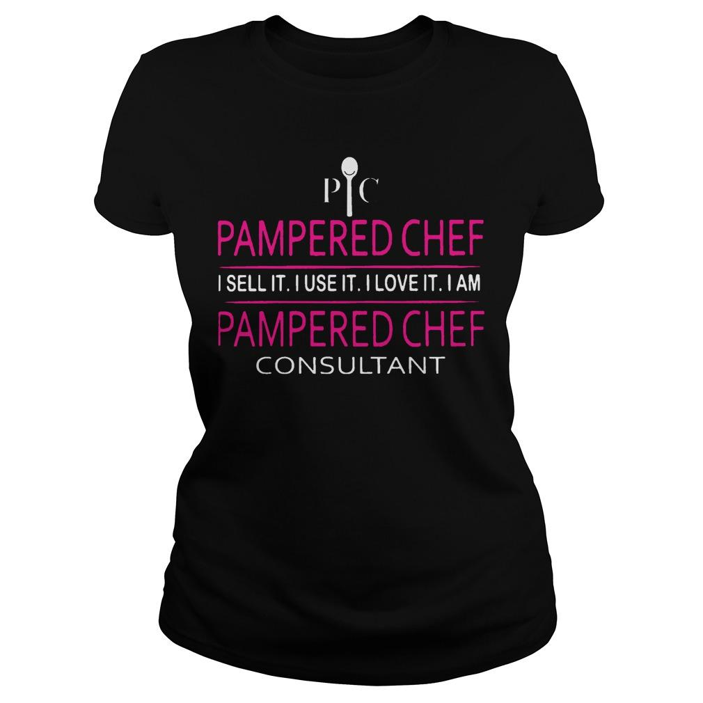 Pampered Chef I Sell It I Use It I Love It I Am Pampered Chef Consultant Longsleeve