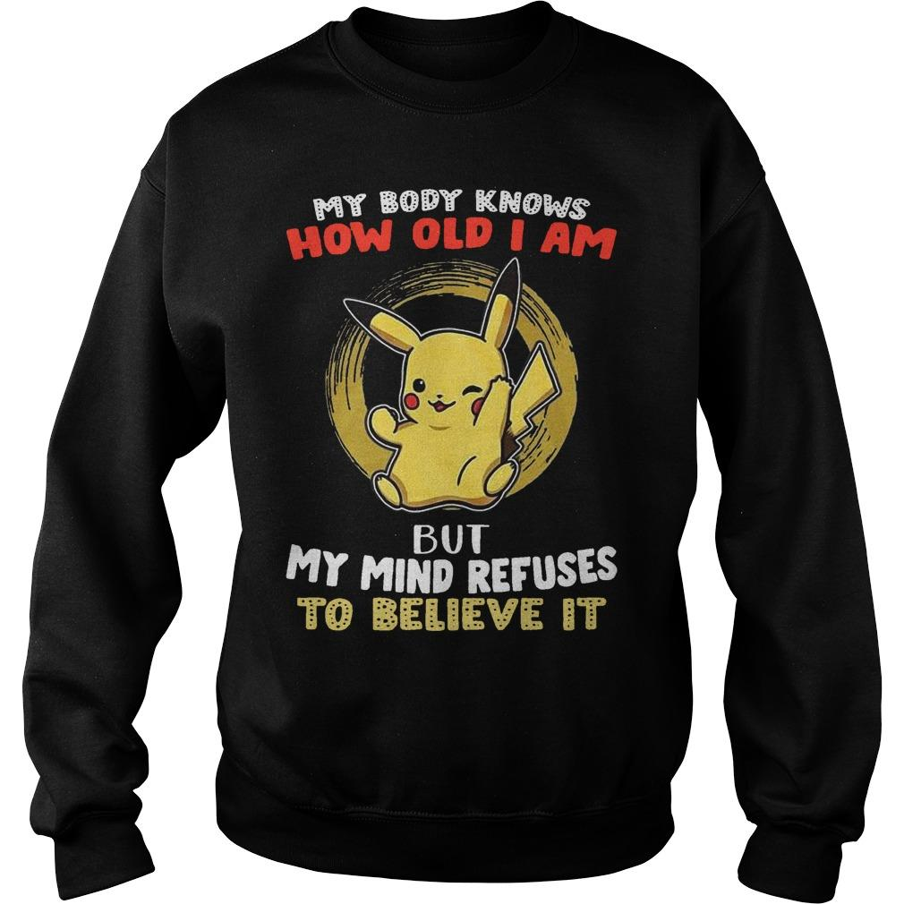 Pikachu My Body Knows How Old I Am But My Mind Refuses To Believe It Sweater
