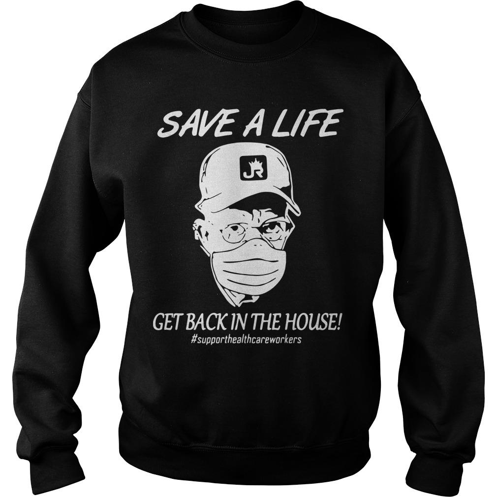 Save A Life Get Back In The House Support Health Care Workers Sweater