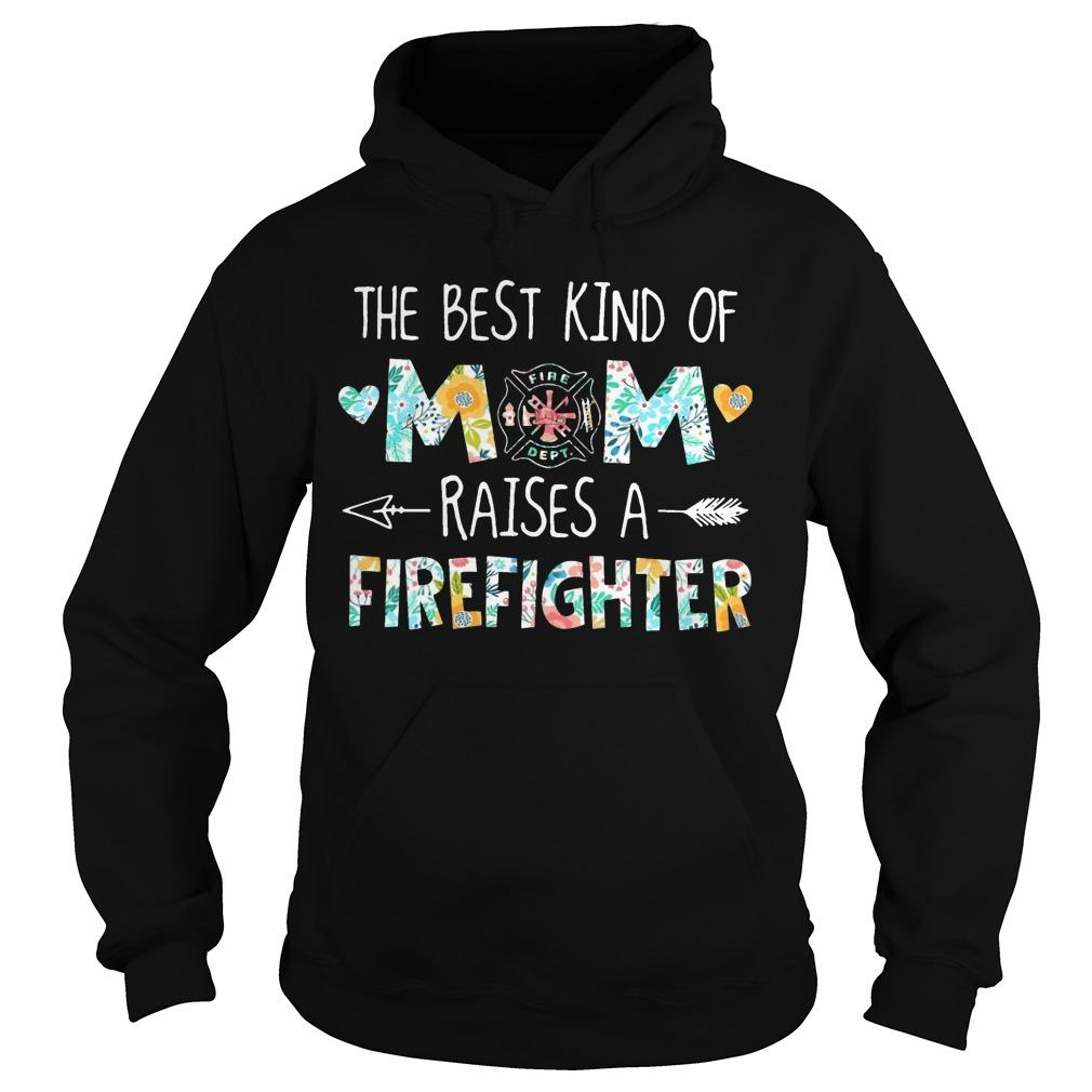 The Best Kind Of Mom Raises A Firefighter Hoodie