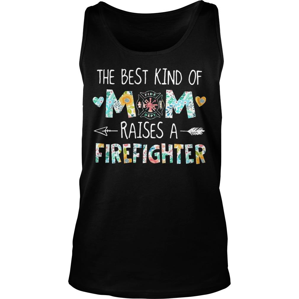 The Best Kind Of Mom Raises A Firefighter Tank Top
