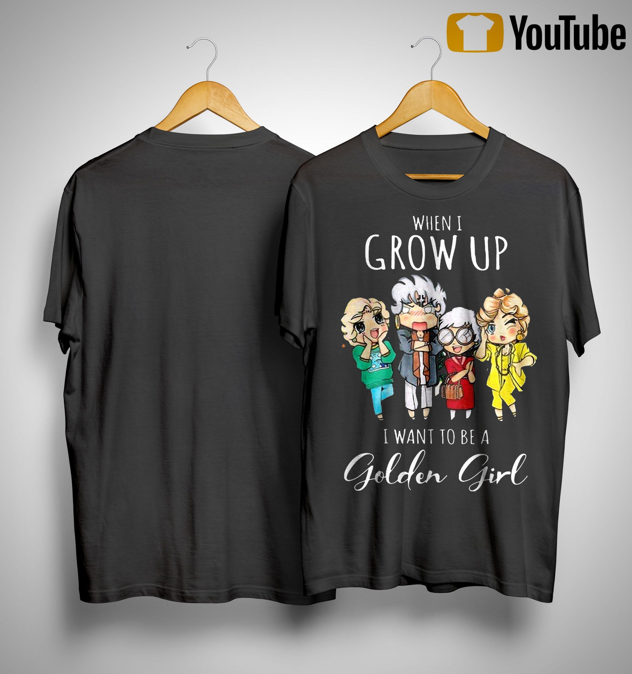 When I Grow Up I Want To Be A Golden Girl Shirt