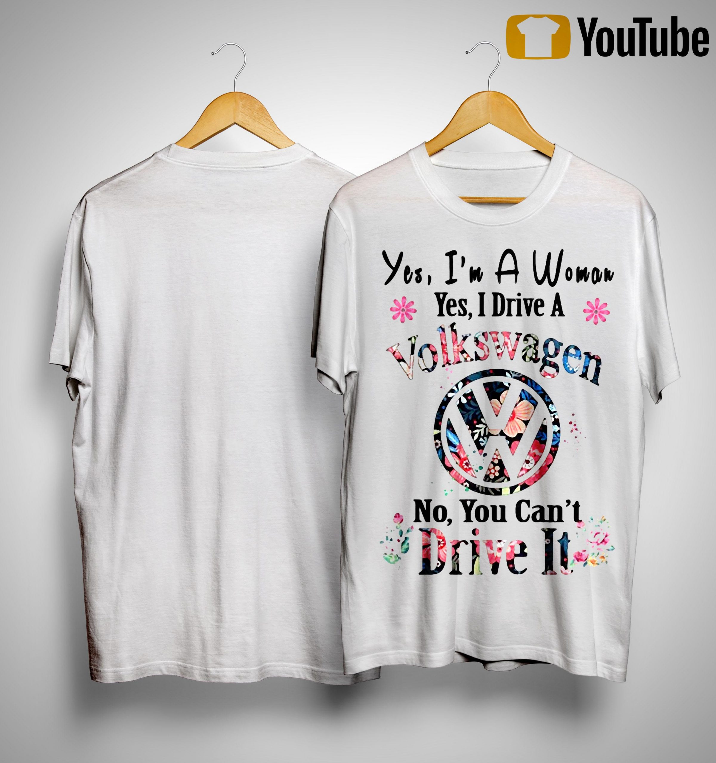 Yes I'm A Woman I Drive A Volkswagen No You Can't Drive It Shirt