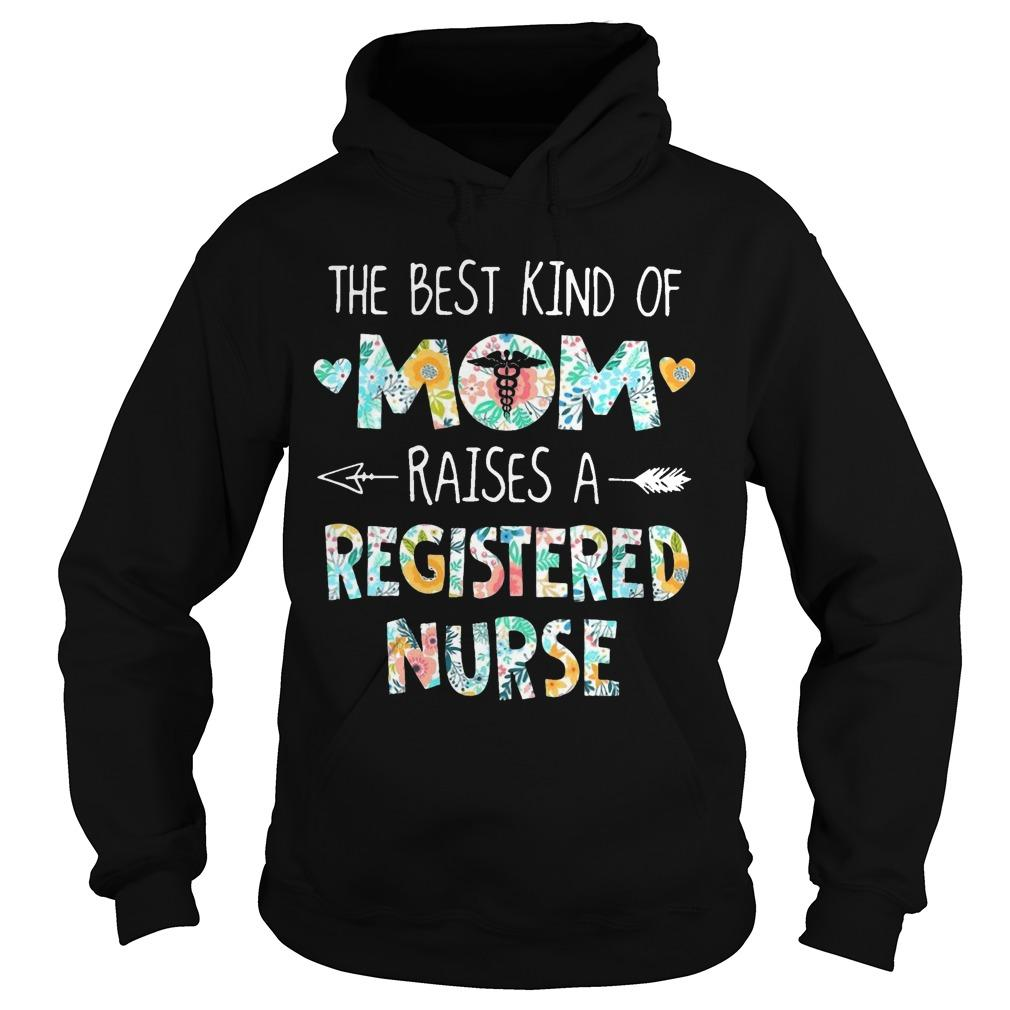Floral The Best Kind Of Mom Raises A Registered Nurse Hoodie