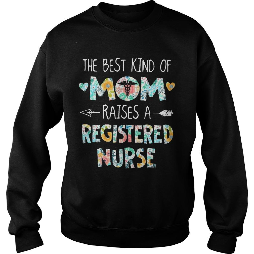 Floral The Best Kind Of Mom Raises A Registered Nurse Sweater