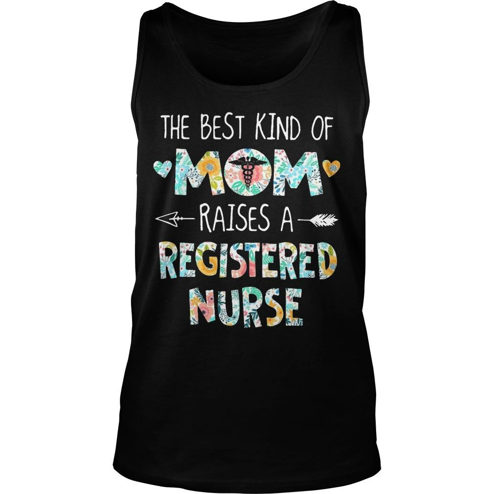 Floral The Best Kind Of Mom Raises A Registered Nurse Tank Top