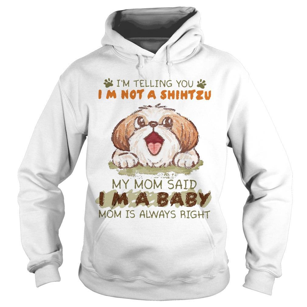 I'm Telling You I'm Not Shitzu My Mom Said I'm A Baby Hoodie