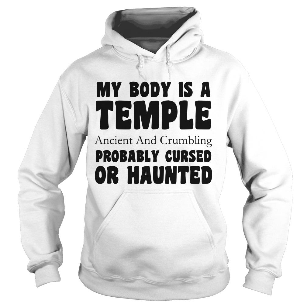 My Body Is A Temple Ancient And Crumbling Probably Cursed Or Haunted Hoodie
