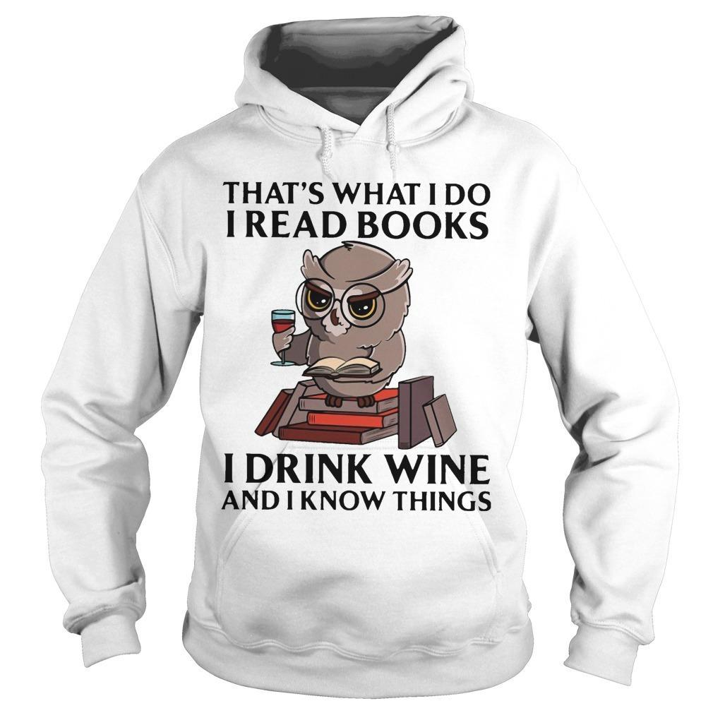 Owl That's What I Do I Read Books I Drink Wine And I Know Everythings Hoodie