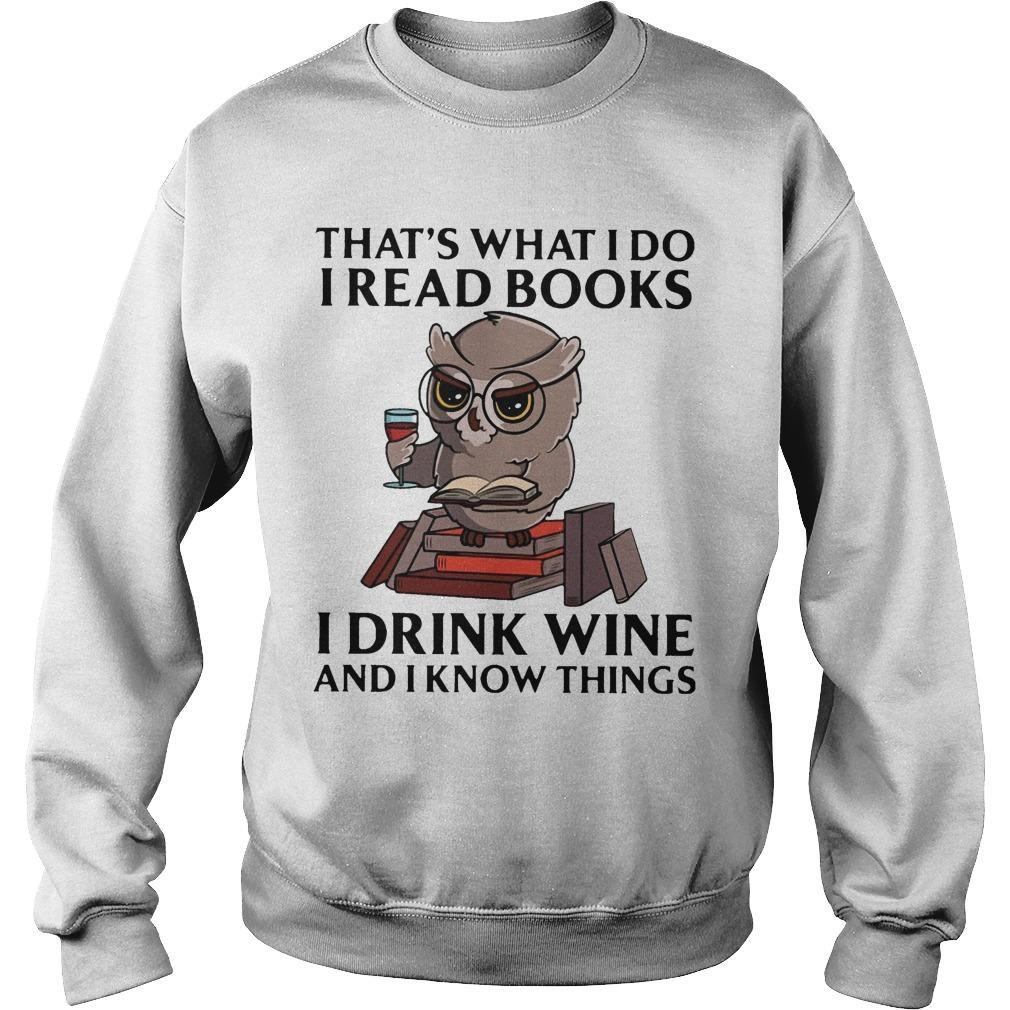 Owl That's What I Do I Read Books I Drink Wine And I Know Everythings Sweater