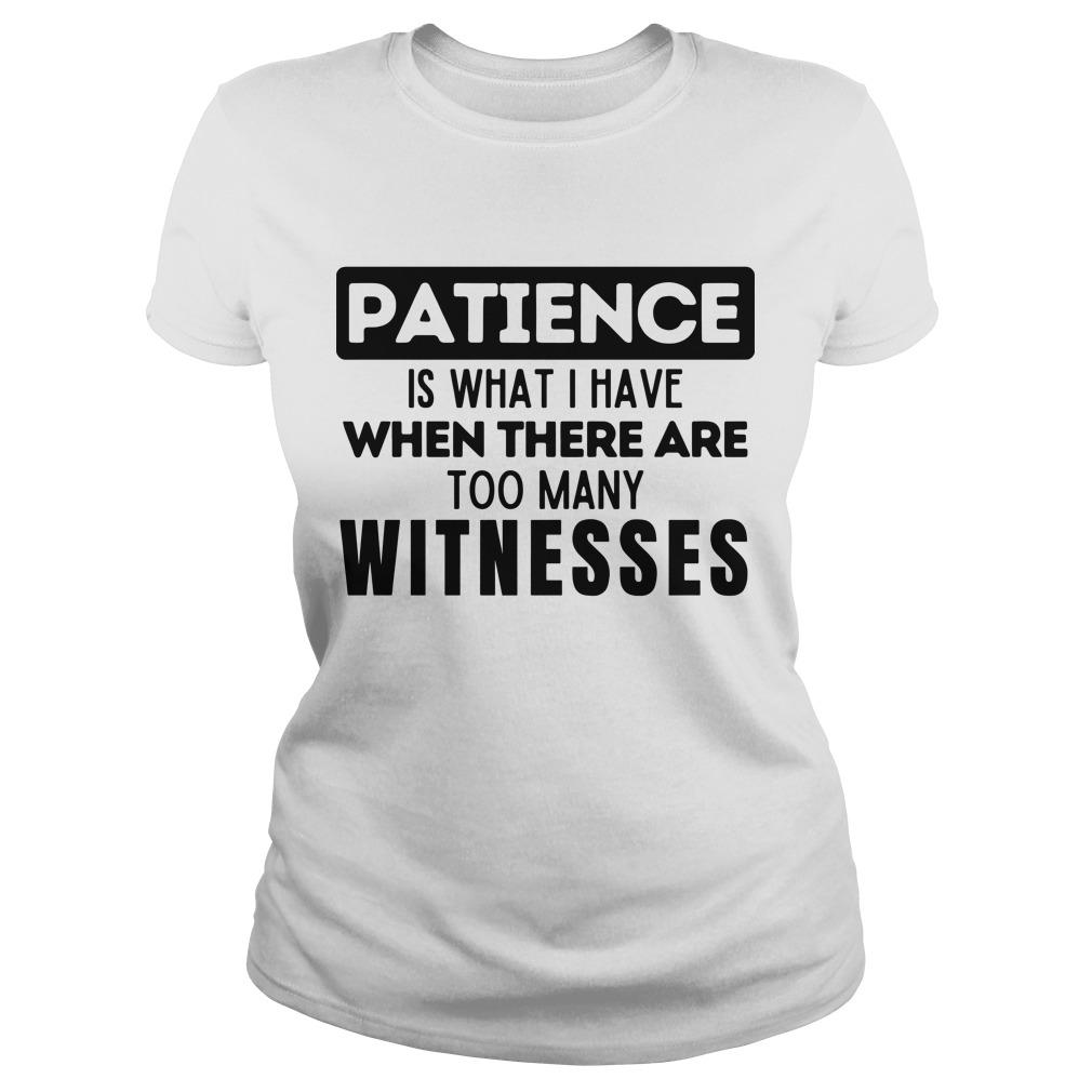 Patience Is What I Have When There Are Too Many Witnesses Longsleeve