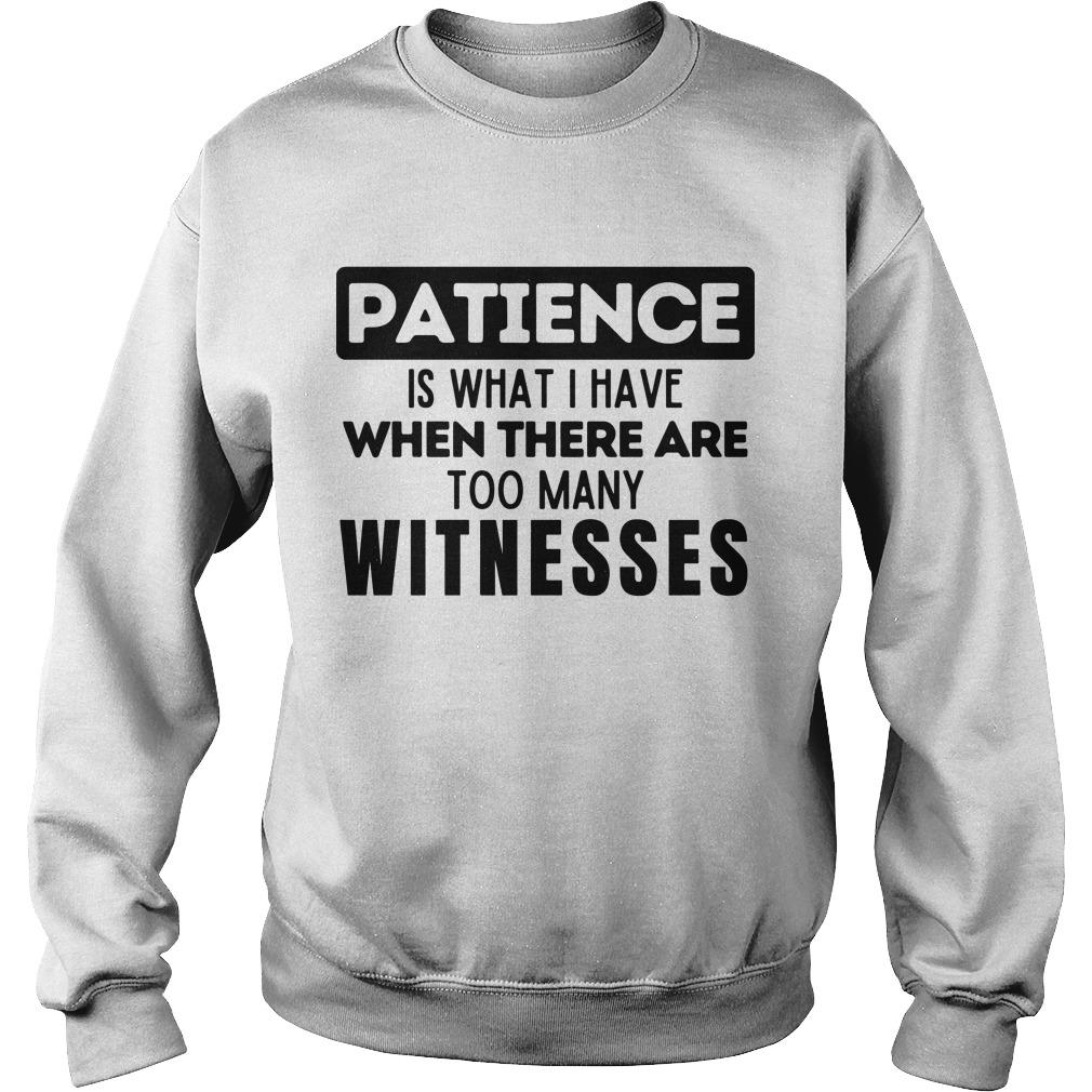 Patience Is What I Have When There Are Too Many Witnesses Sweater