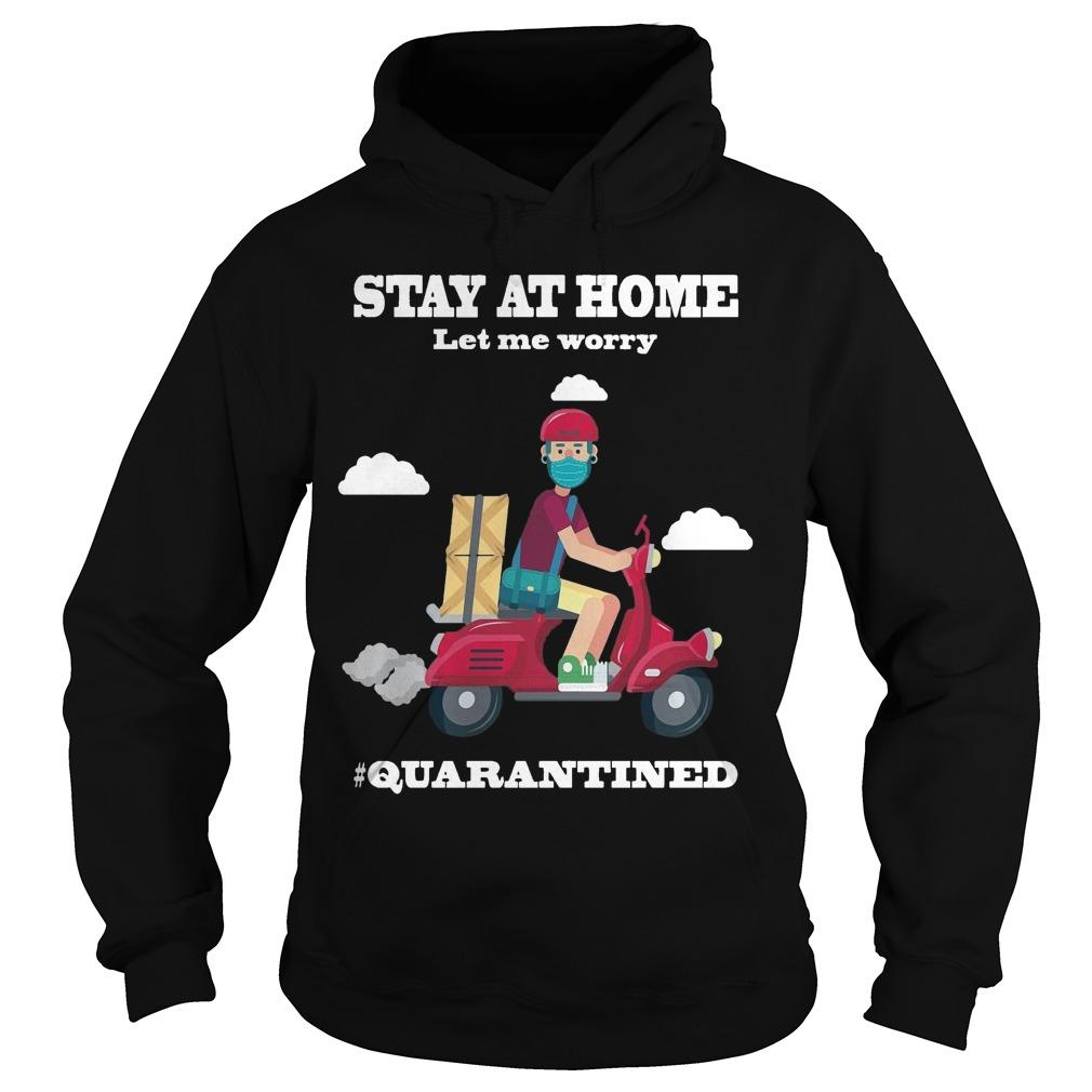Shiper Stay At Home Let Me Worry Quarantined Hoodie