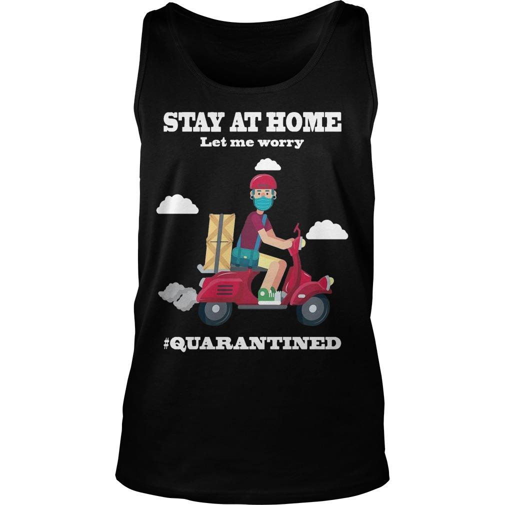 Shiper Stay At Home Let Me Worry Quarantined Tank Top