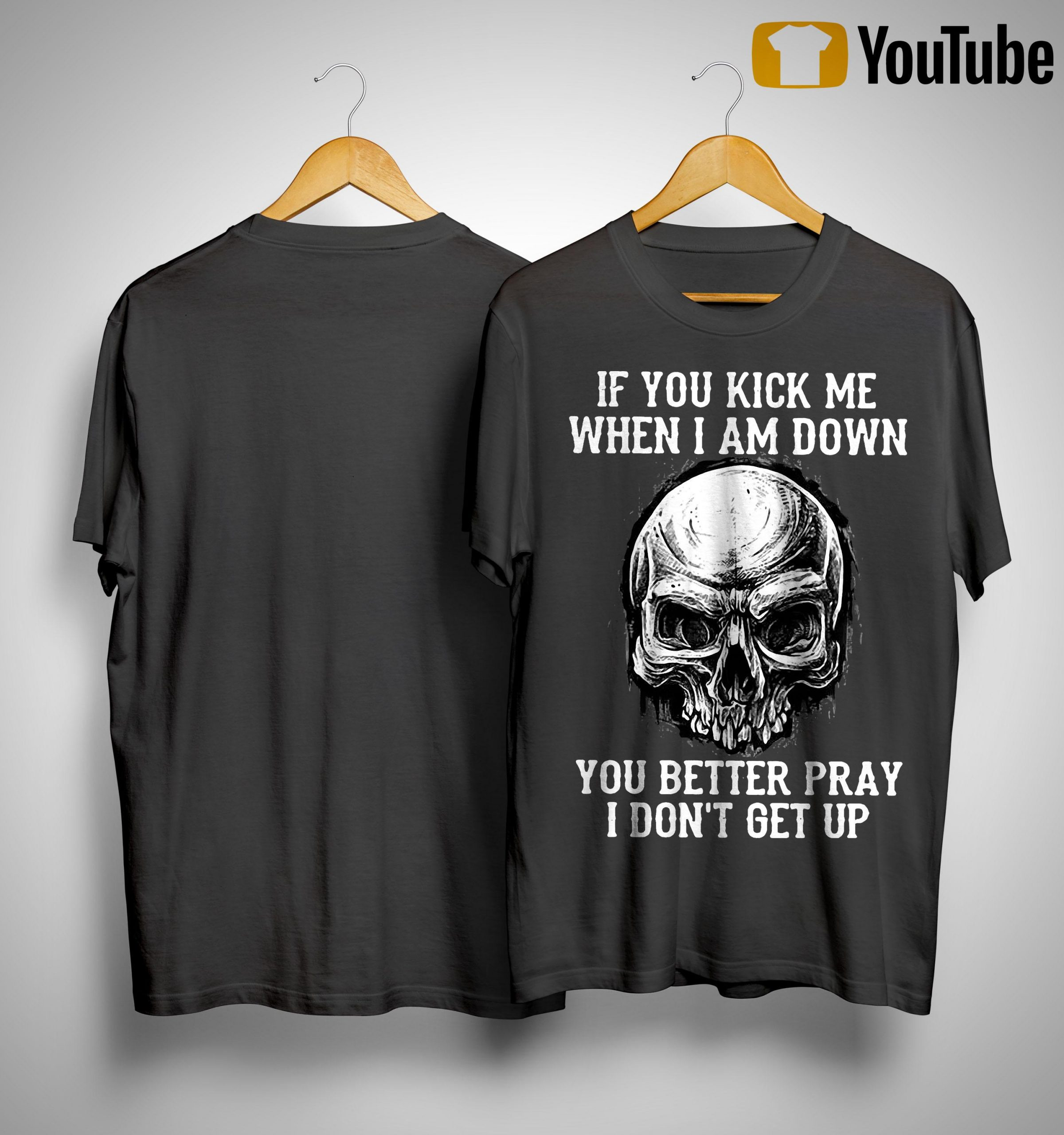 Skull If You Kick Me When I Am Down You Better Pray I Don't Get Up Shirt