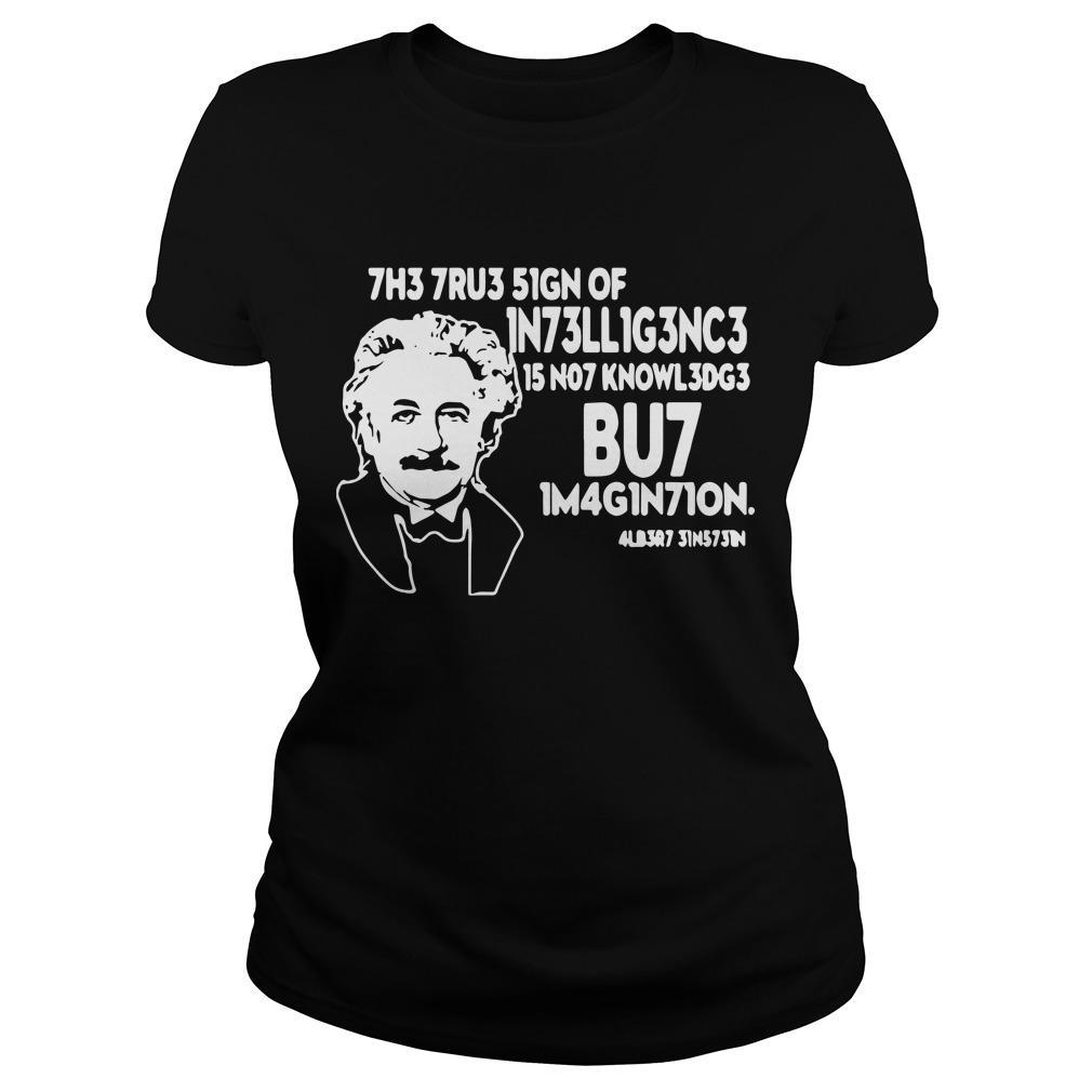 Albert Einstein The True Sign Of Intelligence Is Not Knowledge Longsleeve