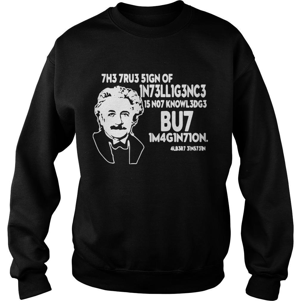 Albert Einstein The True Sign Of Intelligence Is Not Knowledge Sweater